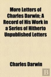 More Letters Of Charles Darwin; A Record Of His Work In A Series Of Hitherto Unpublished Letters Volume 1