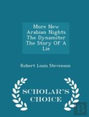 More New Arabian Nights The Dynamiter The Story Of A Lie - Scholar'S Choice Edition