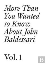 More Than You Wanted To Know About John Baldessari T.1
