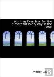 Morning Exercises For The Closet: For Ev