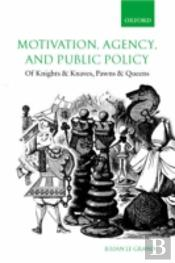 Motivation, Agency And Public Policy