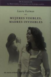 Mujeres Visibles. Madres Invisibles