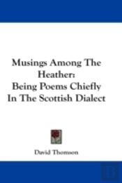 Musings Among The Heather: Being Poems C