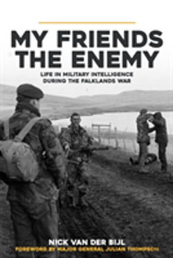 Bertrand.pt - My Friends, The Enemy: Life In Military Intelligence During The Falklands War