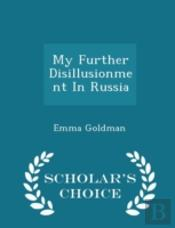 My Further Disillusionment In Russia - Scholar'S Choice Edition