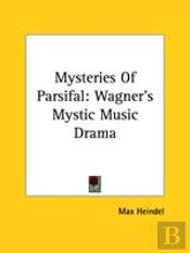 Mysteries Of Parsifal: Wagner'S Mystic Music Drama