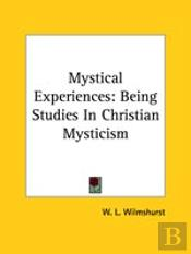 Mystical Experiences: Being Studies In Christian Mysticism