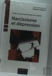 Narcissisme Et Dépression ; Traité De Psychopathologie De L'Adulte
