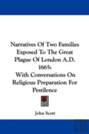 Narratives Of Two Families Exposed To The Great Plague Of London A.D. 1665: With Conversations On Religious Preparation For Pestilence