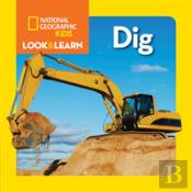 National Geographic Kids Look And Learn: Dig!