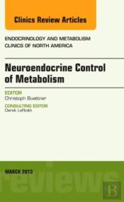 Neuroendocrine Control Of Metabolism, An Issue Of Endocrinology And Metabolism Clinics,