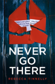 Never Go There: A Gripping Psychological Thriller With A Killer Twist You'Ll Never Forget