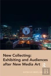 New Collecting: Exhibiting And Audiences After New Media Art