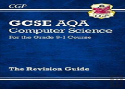 New Gcse Computer Science Aqa Revision Guide - For The Grade 9-1 Course
