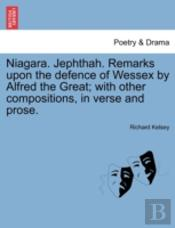 Niagara. Jephthah. Remarks Upon The Defence Of Wessex By Alfred The Great; With Other Compositions, In Verse And Prose.