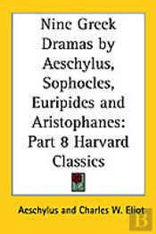 Nine Greek Dramas By Aeschylus, Sophocles, Euripides And Aristophanes