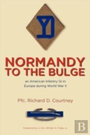 Normandy To The Bulge: An American Infantry Gi In Europe During World War Ii