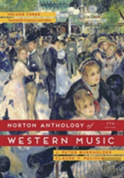 Norton Anthology Of Western Music 7e V 3