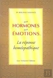 Nos Hormones, Nos Emotions... La Reponse Homeopathique
