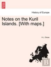 Notes On The Kuril Islands. (With Maps.)