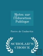 Notes Sur L'Education Publique - Scholar'S Choice Edition