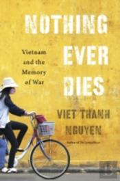 Nothing Ever Dies 8211 Vietnam And T