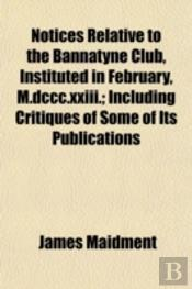 Notices Relative To The Bannatyne Club,