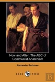 Now And After: The Abc Of Communist Anar