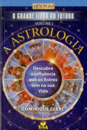 O Grande Livro do Futuro - A Astrologia - Volume I
