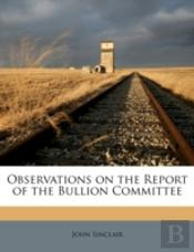Observations On The Report Of The Bullio