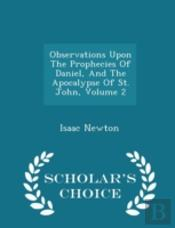 Observations Upon The Prophecies Of Daniel, And The Apocalypse Of St. John, Volume 2 - Scholar'S Choice Edition