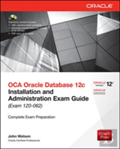 Oca Oracle Database 12c Installation And Administration Exam Guide (Exam 1z0-062)