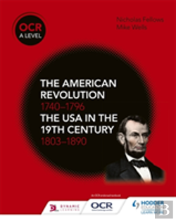 Bertrand.pt - Ocr A Level History: The American Revolution 1740-1796 And The Usa In The 19th Century 1803-1890