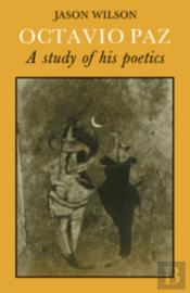 Octavio Paz: A Study Of His Poetics