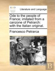 Ode To The People Of France; Imitated From A Canzone Of Petrarch: With The Italian Original.