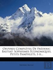 Oeuvres Completes De Frederic Bastiat