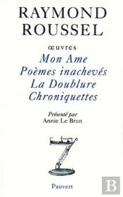 Oeuvres Completes T.1 ; Mon Ame, Poemes Inacheves, La Doublure, Chroniquettes