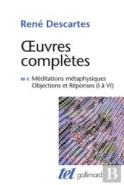 Oeuvres Completes Tome 4-1 : Meditations Metaphysiques - Objections Et Reponses
