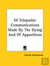 Of Telepathic Communications Made By The Dying And Of Apparitions