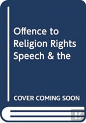 Offence To Religion Rights Speech & The
