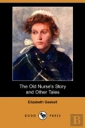 Old Nurse'S Story And Other Tales (Dodo Press)