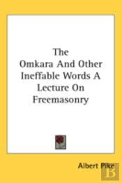 Omkara And Other Ineffable Words A Lecture On Freemasonry