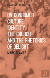 On Consumer Culture, Identity, The Church And The Rhetorics Of Delight