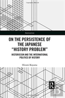 On The Persistence Of The Japanese 'History Problem'