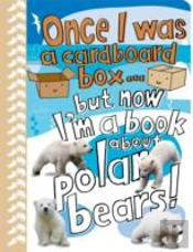 Once I Was A Cardboard Box..But Now I'M A Book About Polar Bears!