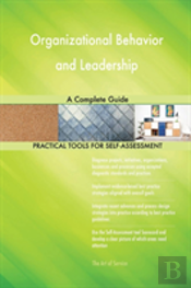 Organizational Behavior And Leadership A Complete Guide