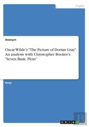 Oscar Wilde'S The Picture Of Dorian Gray. An Analysis With Christopher Booker'S Seven Basic Plots