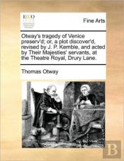 Otway'S Tragedy Of Venice Preserv'D; Or,