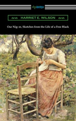 Bertrand.pt - Our Nig: Or, Sketches From The Life Of A Free Black