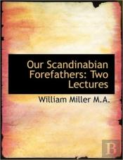Our Scandinabian Forefathers: Two Lectur